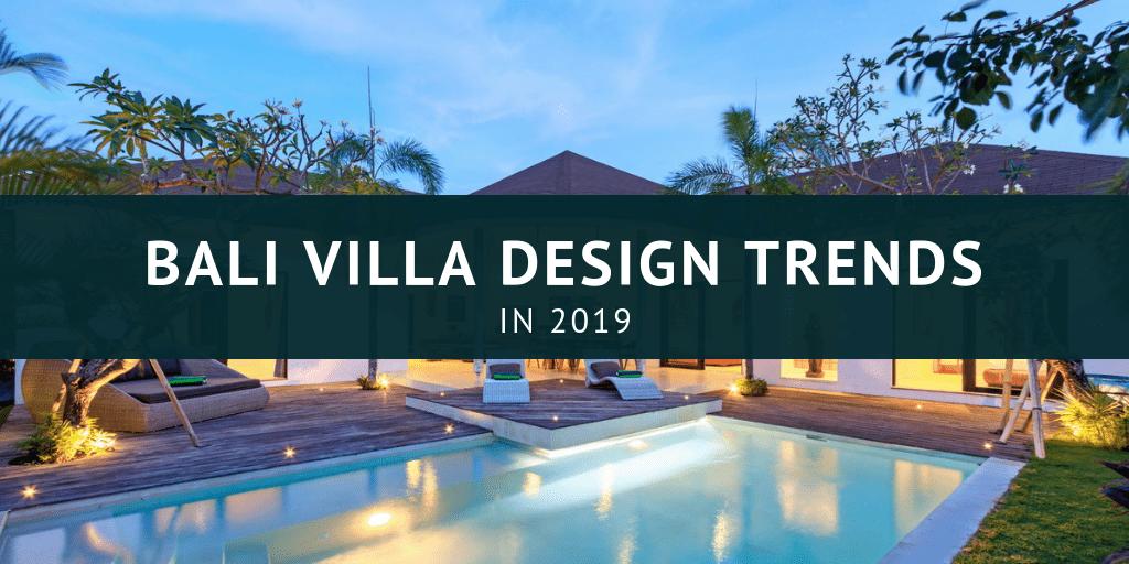 Bali Villa Design Trends 2019